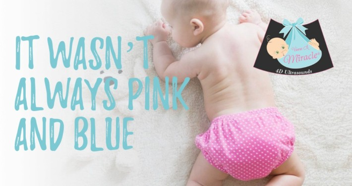 It Wasn't Always Pink and Blue