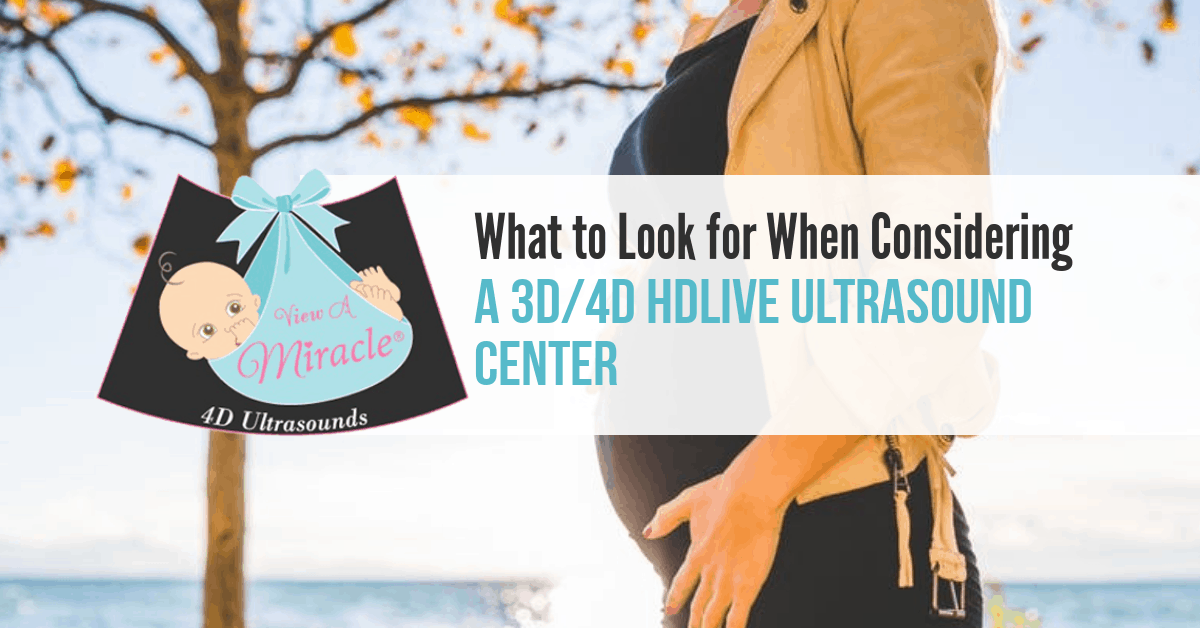 What to Look for When Considering an 3D/4D HDLIVE Ultrasound Center